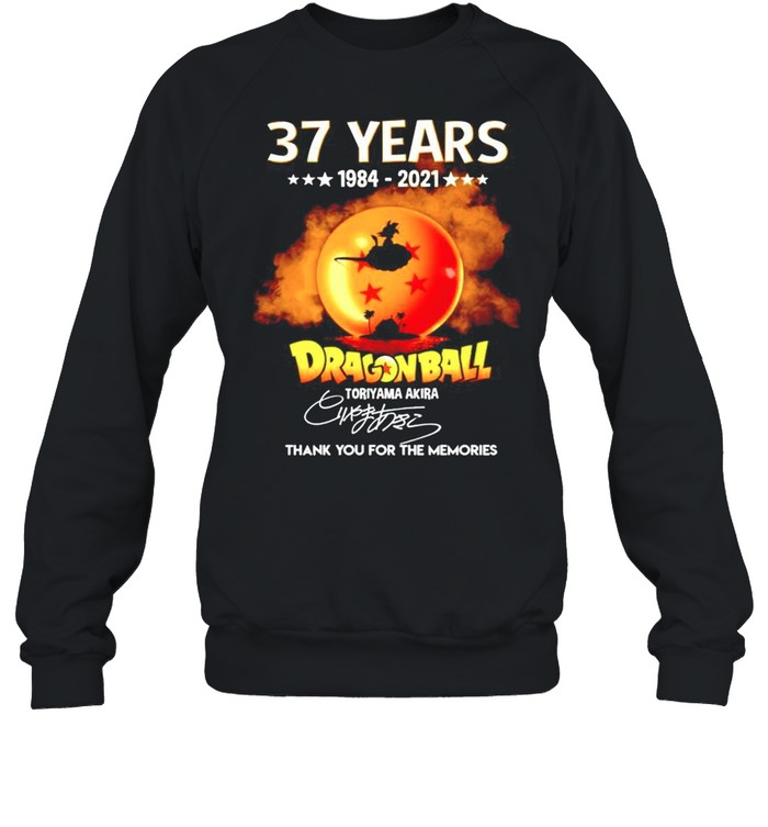 37 years Dragon Ball 1984-2021 Toriyama Akira signature thanhk you for the memories shirt Unisex Sweatshirt