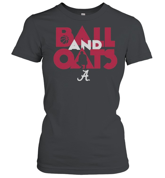 Alabama Basketball Fans Are Going To Love This Ball And Oats shirt Classic Women's T-shirt