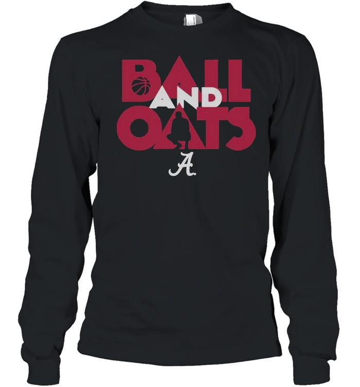 Alabama Basketball Fans Are Going To Love This Ball And Oats shirt Long Sleeved T-shirt