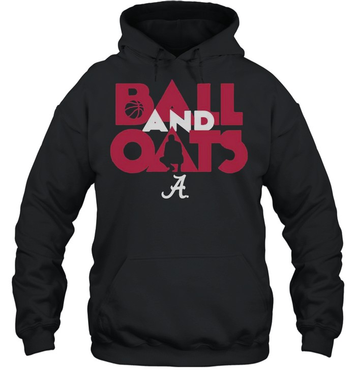 Alabama Basketball Fans Are Going To Love This Ball And Oats shirt Unisex Hoodie