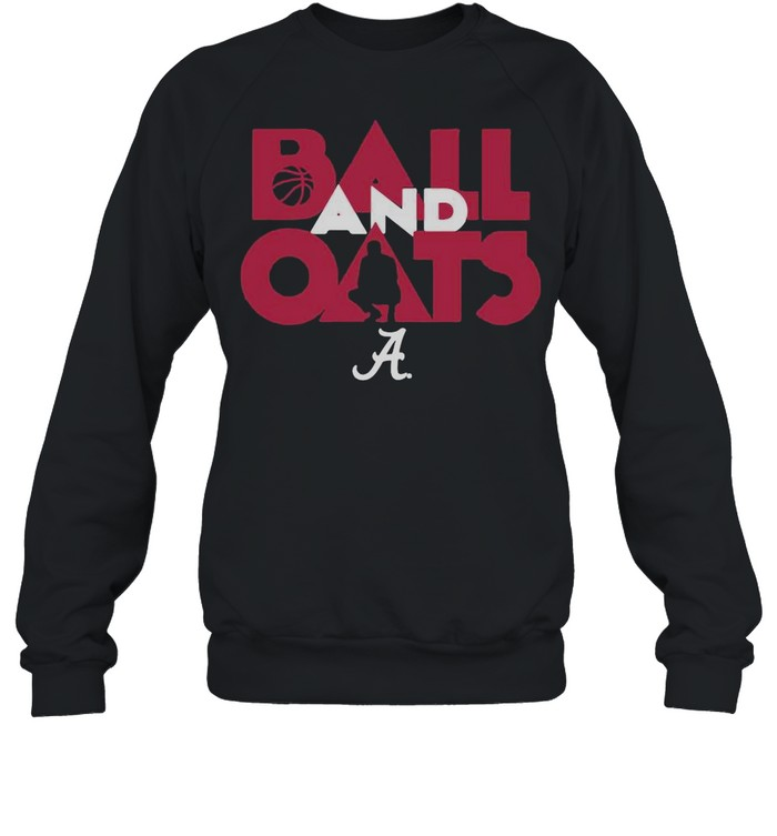 Alabama Basketball Fans Are Going To Love This Ball And Oats shirt Unisex Sweatshirt