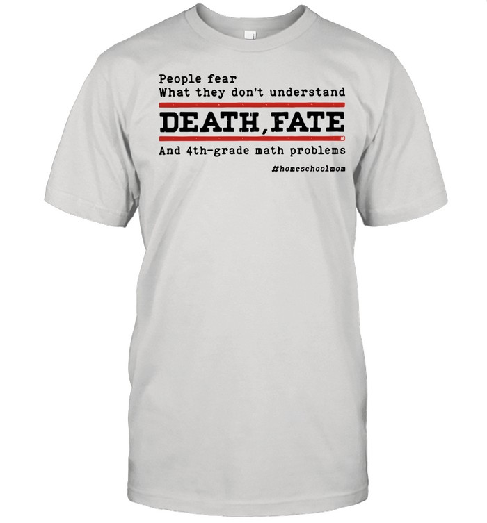 People Fear What They Don't Understand Death Fate And 4th-grade math problems shirt Classic Men's T-shirt