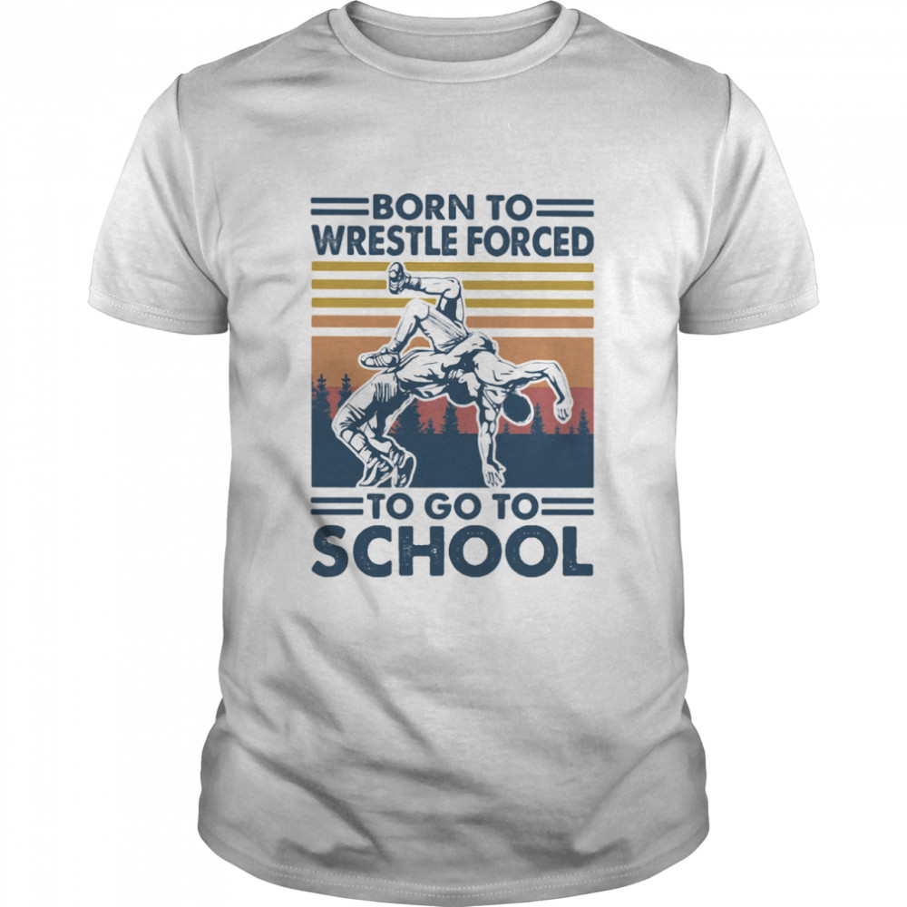 Born To Wrestle Forced To Go To School Vintage shirt Classic Men's T-shirt