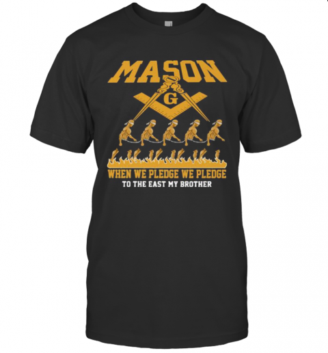 Mason When We Pledge We Pledge To The East My Brother shirt Classic Men's