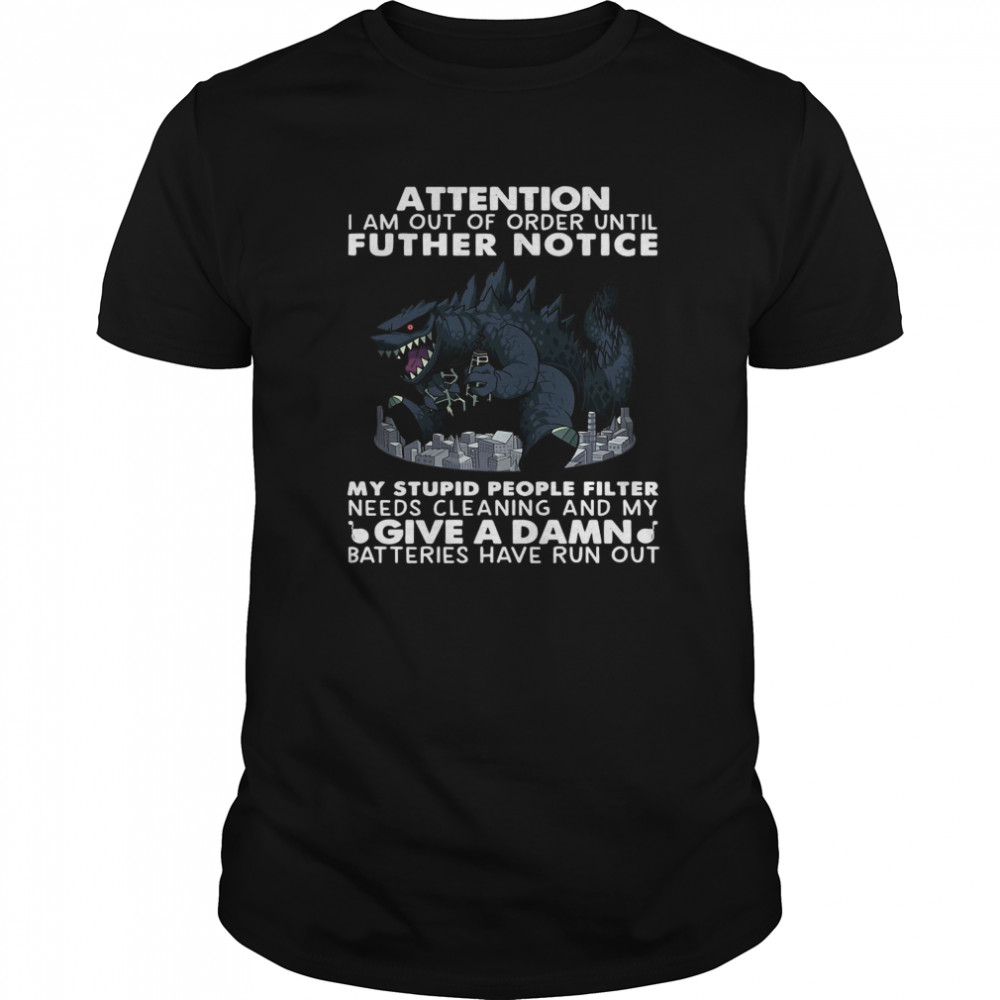 Attention I Am Out Of Order Until Further Notice Give A Damn Batteries Have Run Out shirt Classic Men's