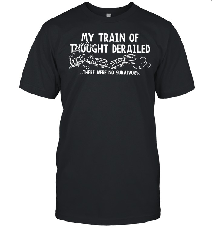 My Train Of Thought Derailed There Were No Survivors Hot shirt Classic Men's T-shirt