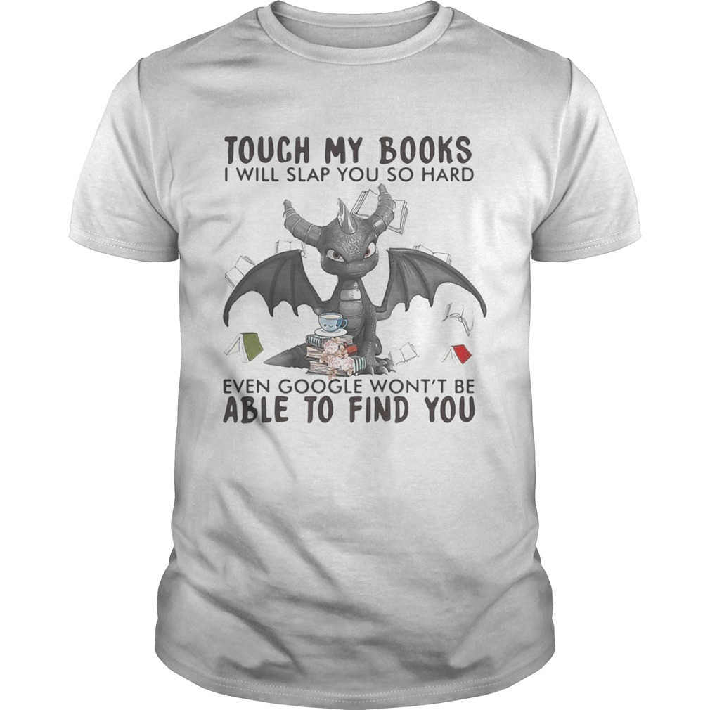 Dragon touch my books i will slap so hard even google wont be able to find you shirt Classic Men's