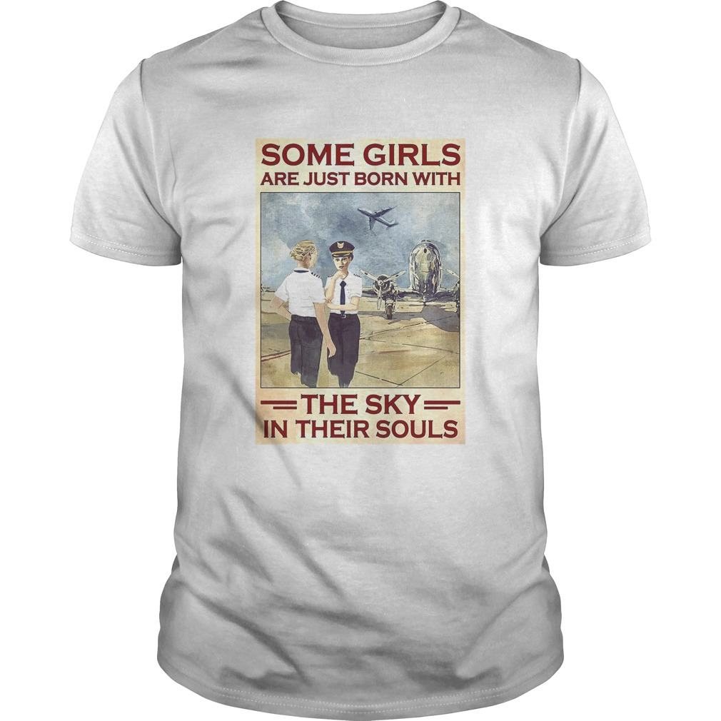 Female Pilot Some Girls Are Just Born With The Sky In Their Souls shirt Classic Men's