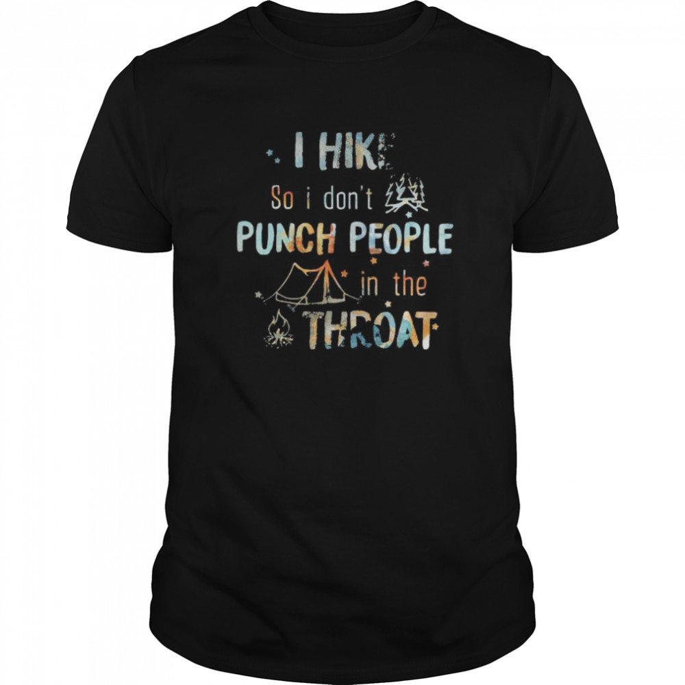 I hike so i don't punch people in thr throat camping shirt Classic Men's