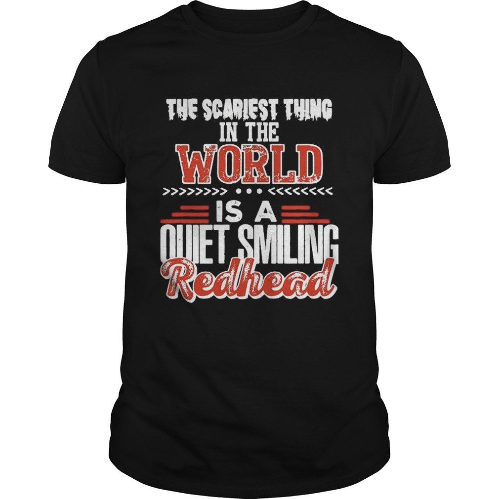 The Scariest Thing In The World Is A Quiet Smiling Redhead shirt Classic Men's