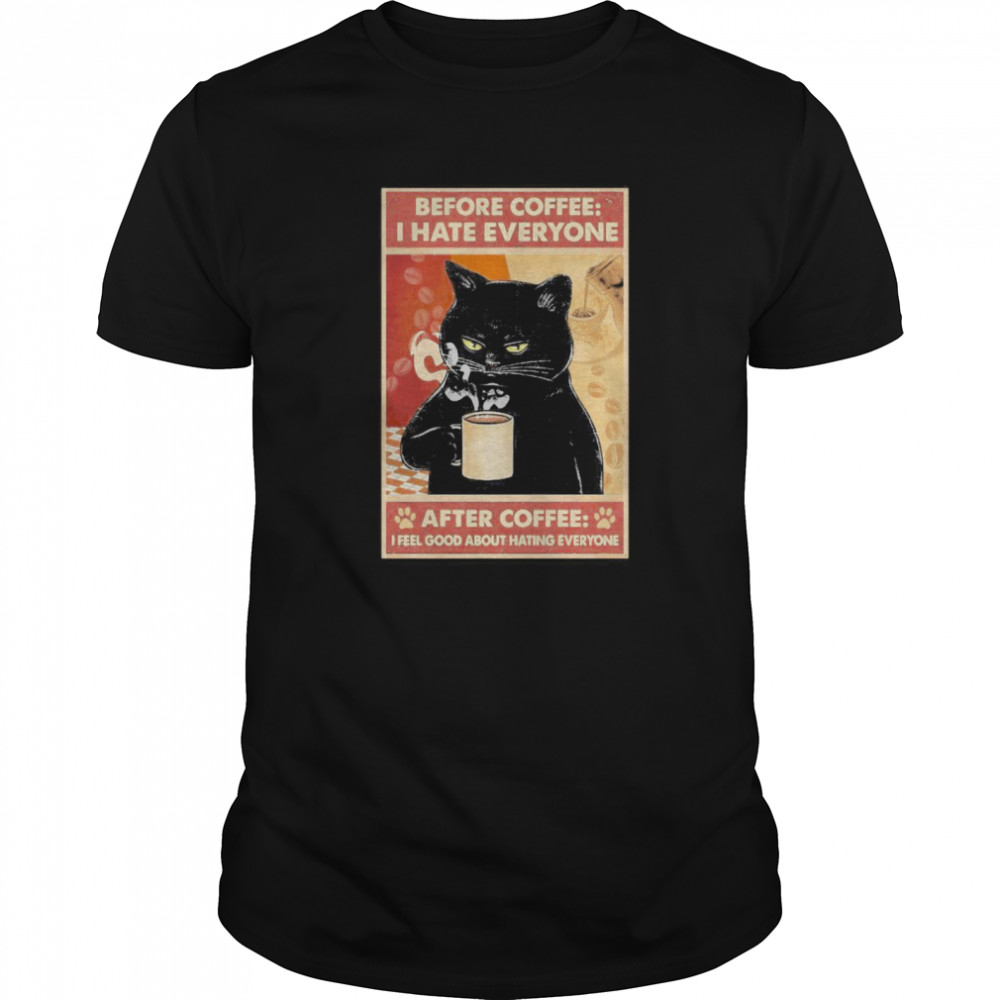 Before Coffee I Hate Everyone Cat With Coffee After Coffee I Feel Good About Hating Everyone Black Cat shirt Classic Men's