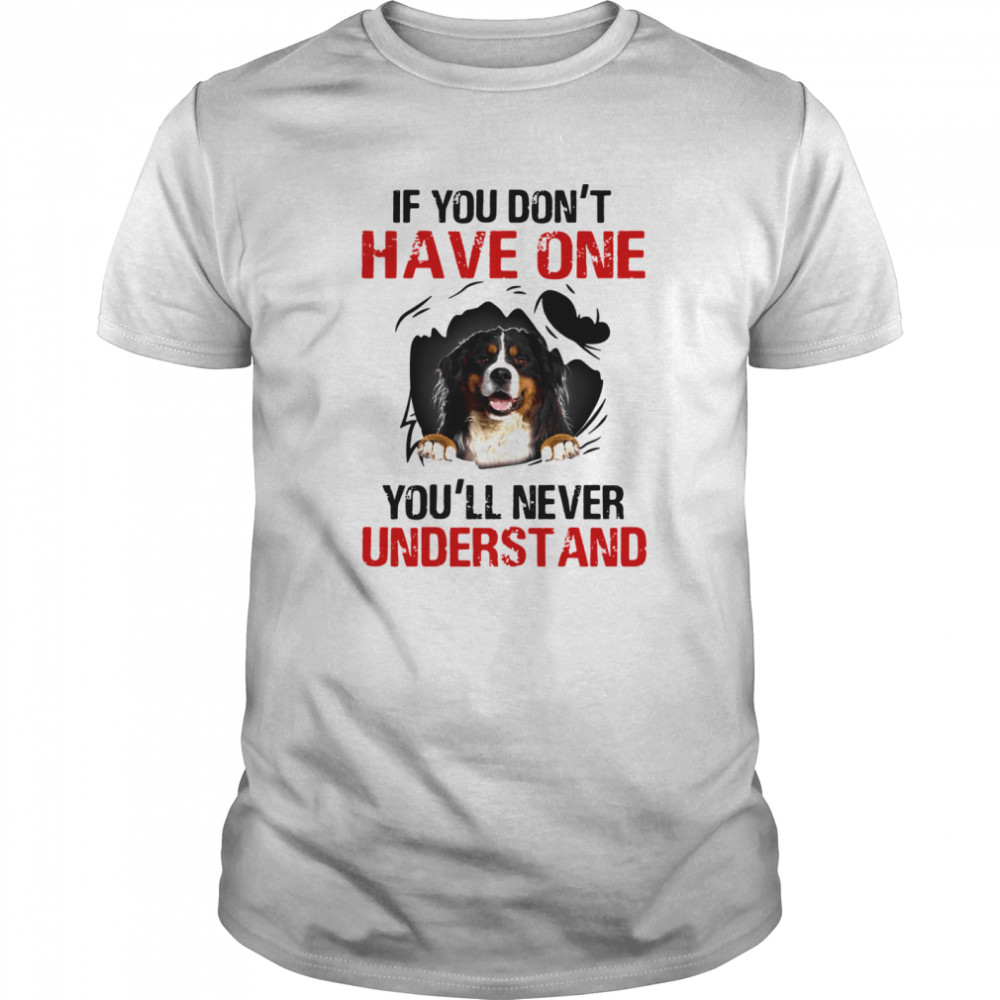 Bermese Mountain If You Don't Have One You'll Never Understand shirt Classic Men's