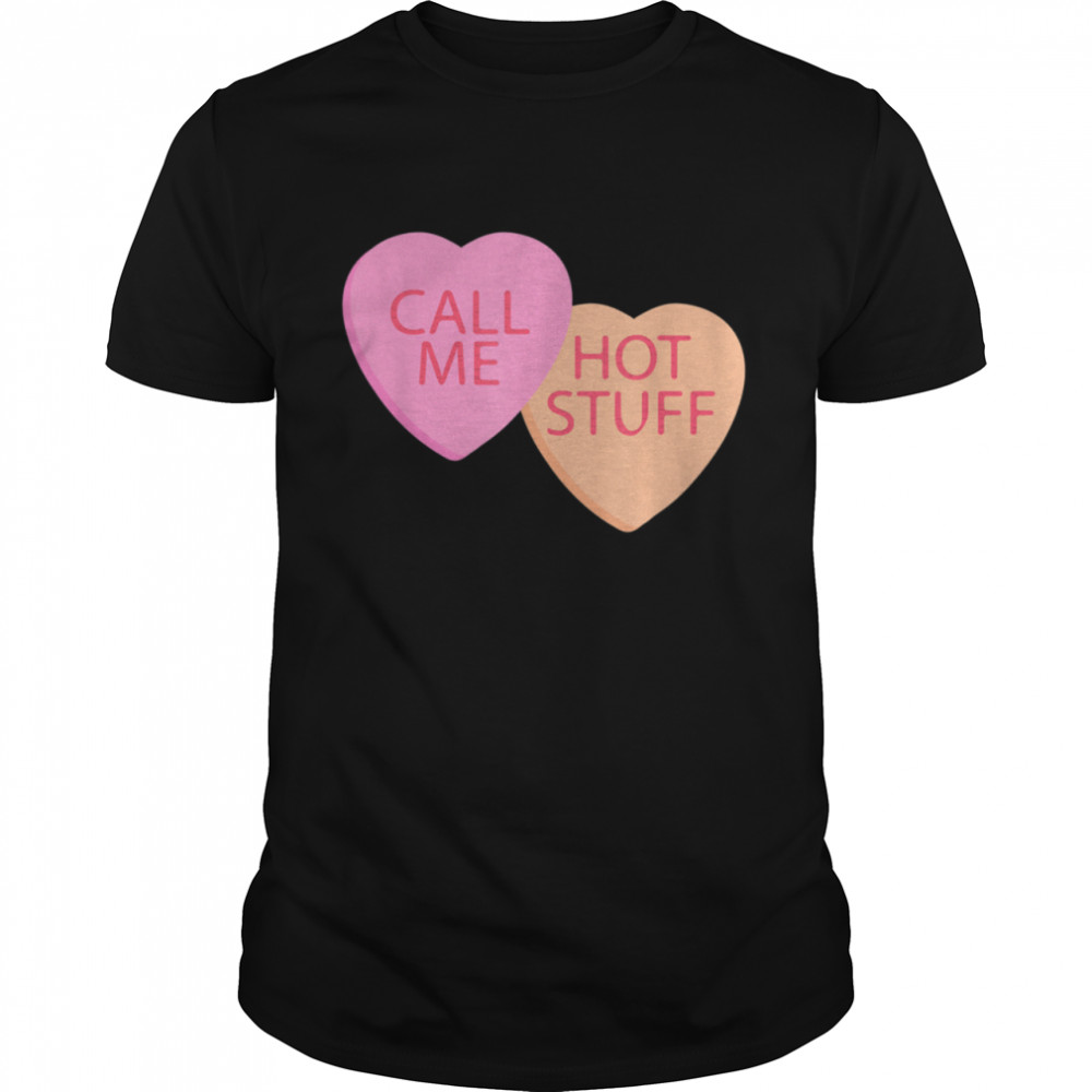 Call Me Hot Stuff Cool Valentines Day Candy Hearts shirt Classic Men's T-shirt