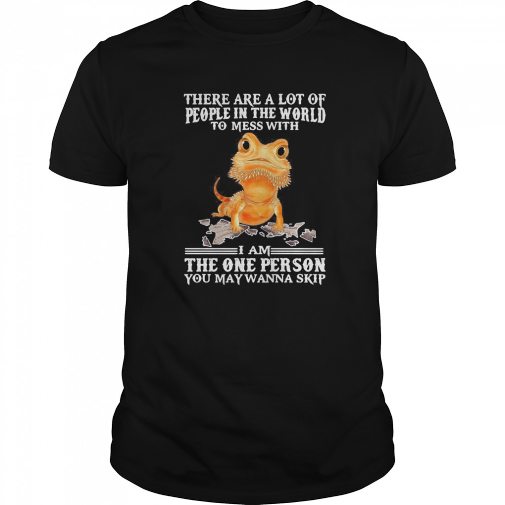 Salamander There Are A Lot Of People In The World To Mess With I Am The One Person You May Wanna Skip shirt Classic Men's