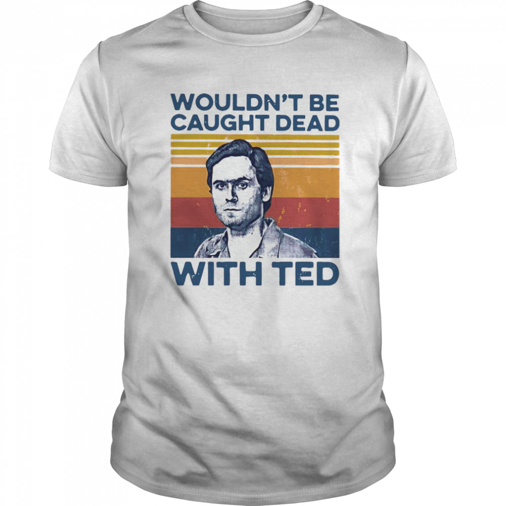True Crime Wouldn't Be Caught Dead With Ted Vintage shirt Classic Men's