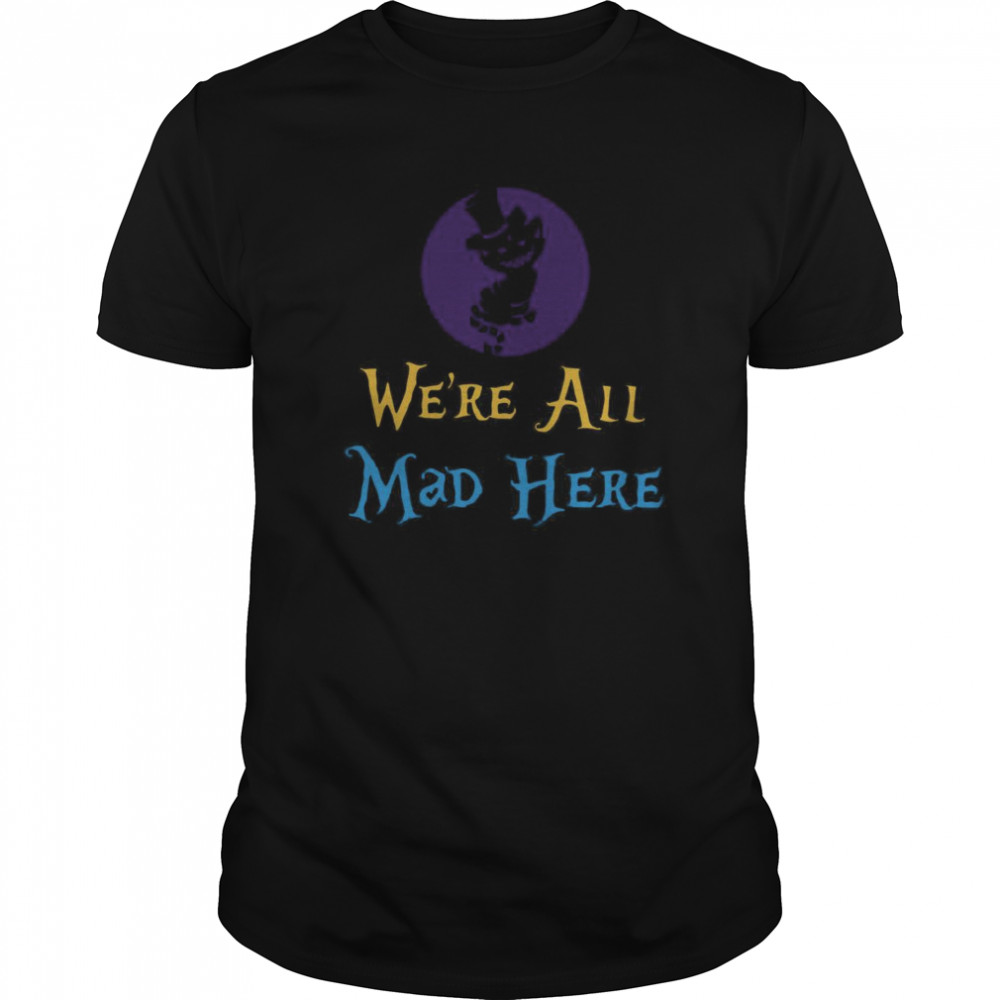 We're All Mad Here shirt Classic Men's