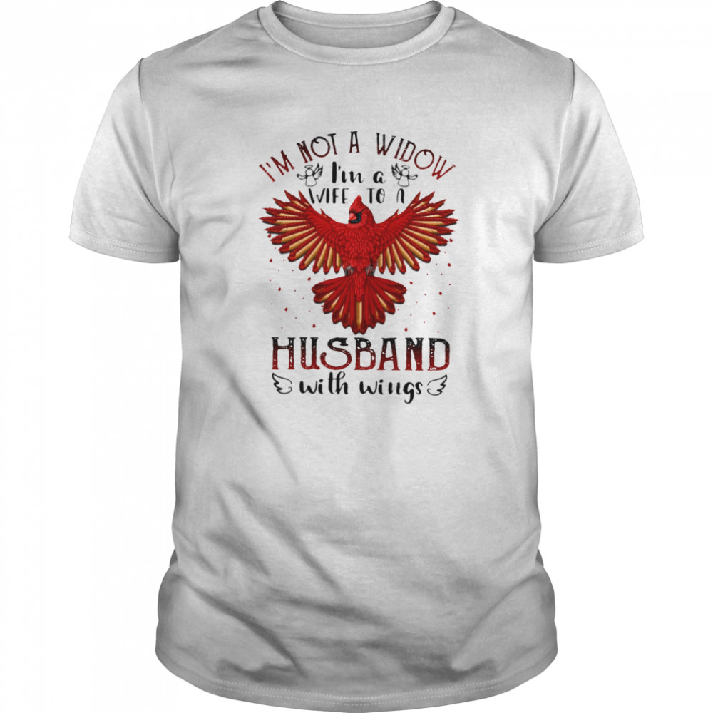 Im Not A Widow Im A Wife To A Husband With Wings shirt Classic Men's