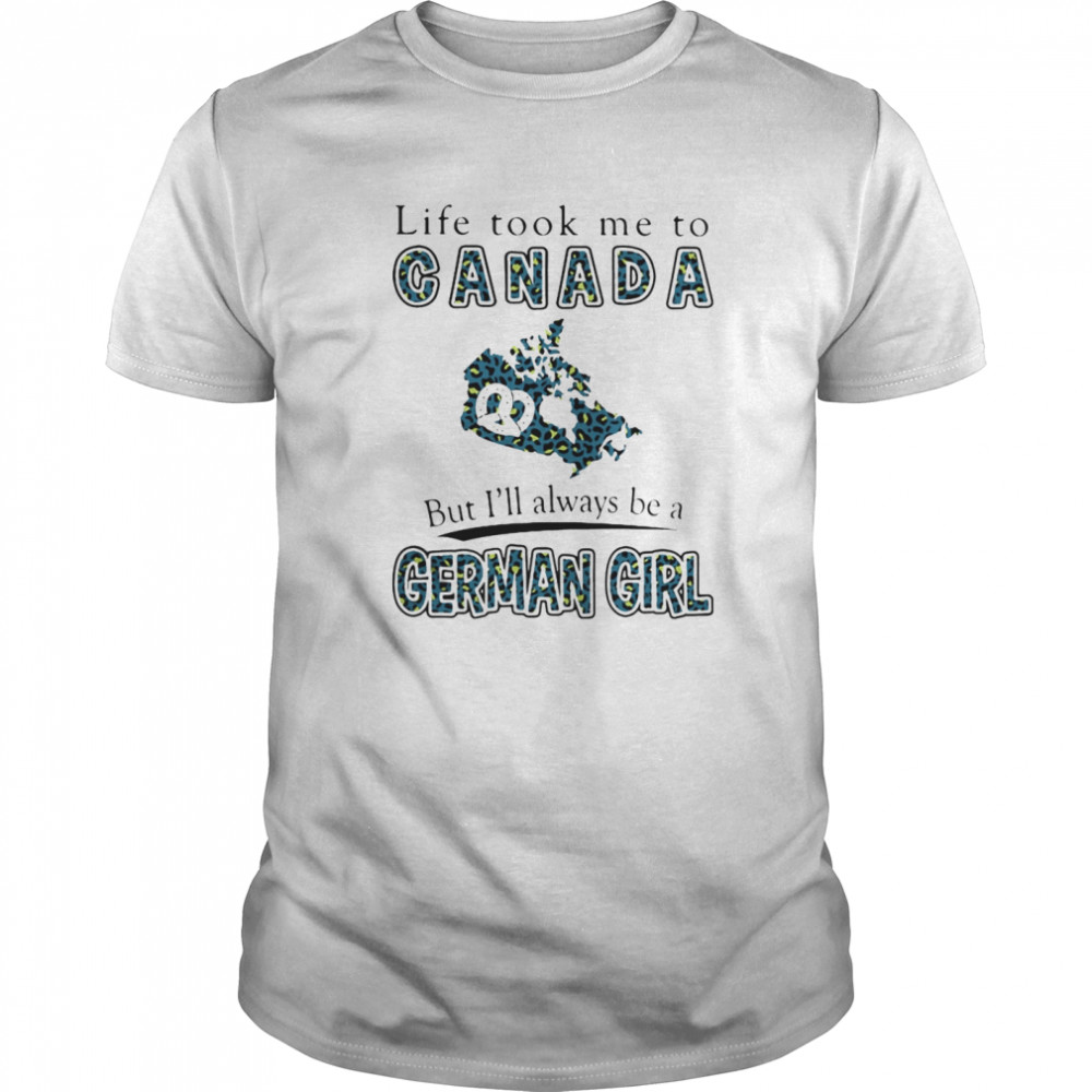 Life took me to canada but i'll always be a german girl shirt Classic Men's