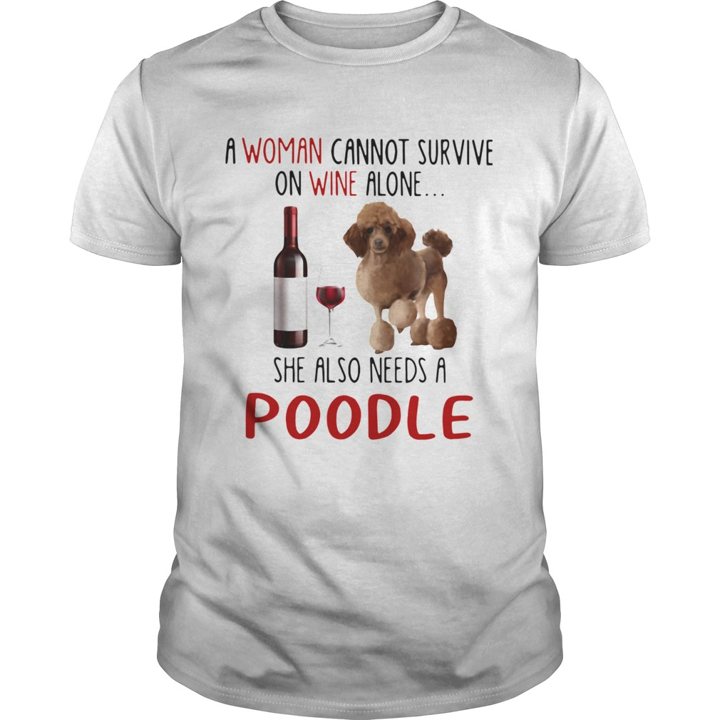 A Woman Cannot Survive On Wine Alone She Also Needs A Poodle shirt Classic Men's