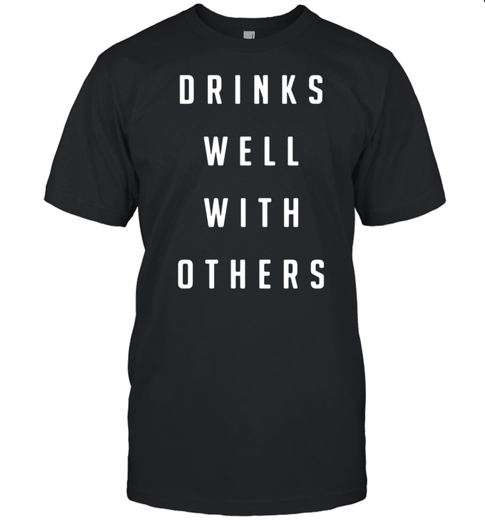 Drinks well with others shirt Classic Men's T-shirt