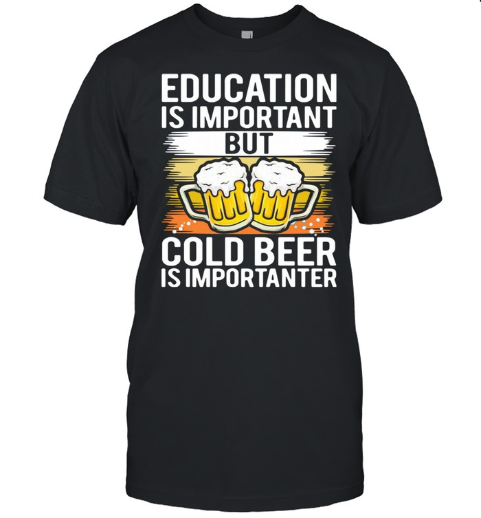Education is important but cold beer is importer shirt Classic Men's T-shirt