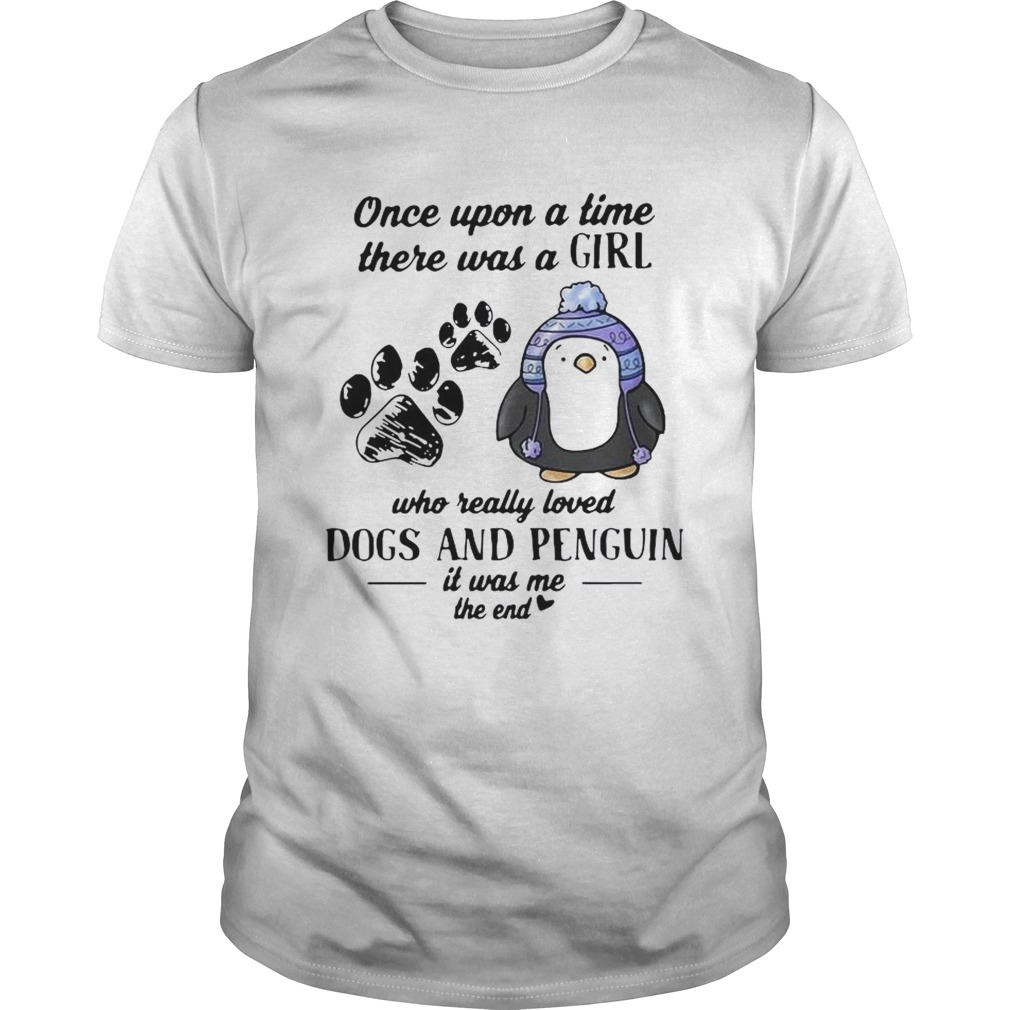 Once Upon A Time There Was A Girl Who Really Loved Dogs And Penguin It Was Me The End shirt Classic Men's