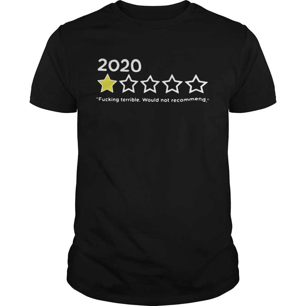 2020 Fucking Terrible Would Not Recommend shirt Classic Men's