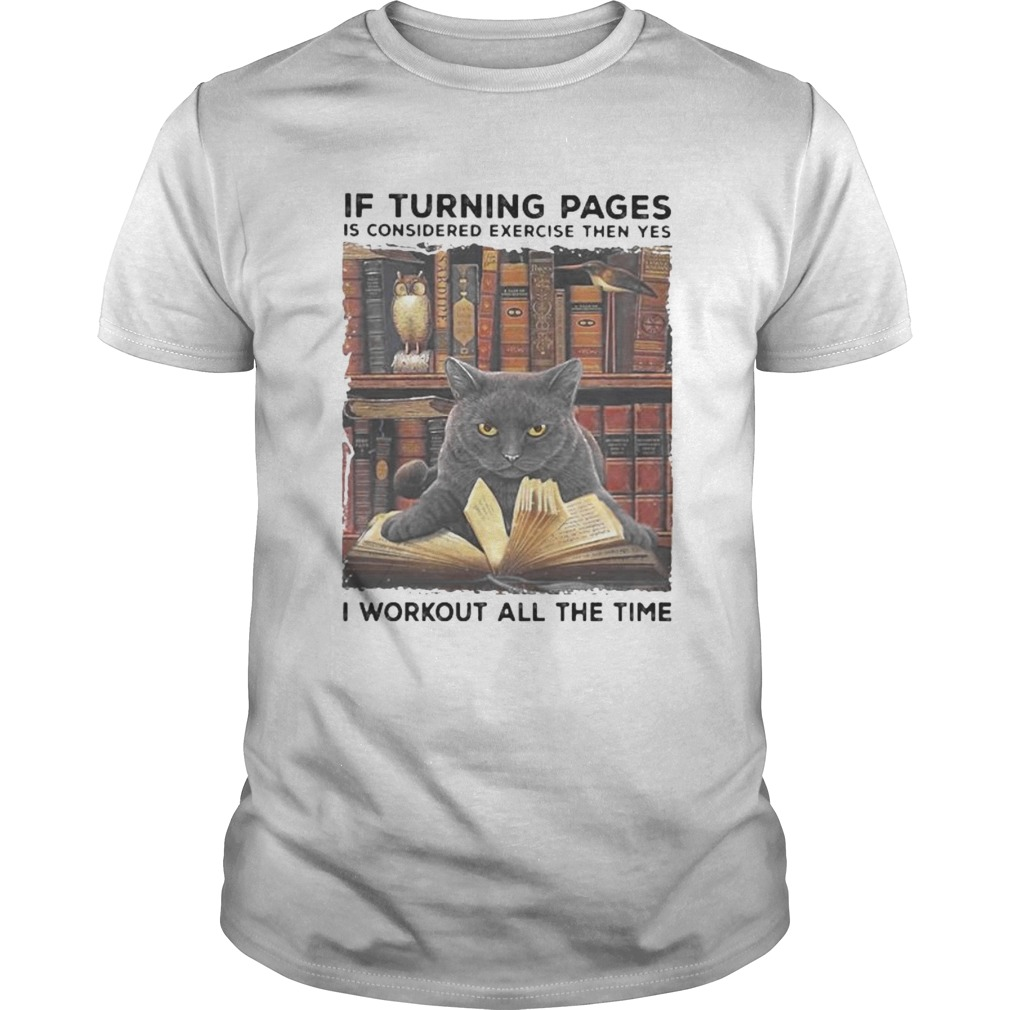 Black Cat If turning pages is considered exercise then yes I workout all the time shirt Classic Men's