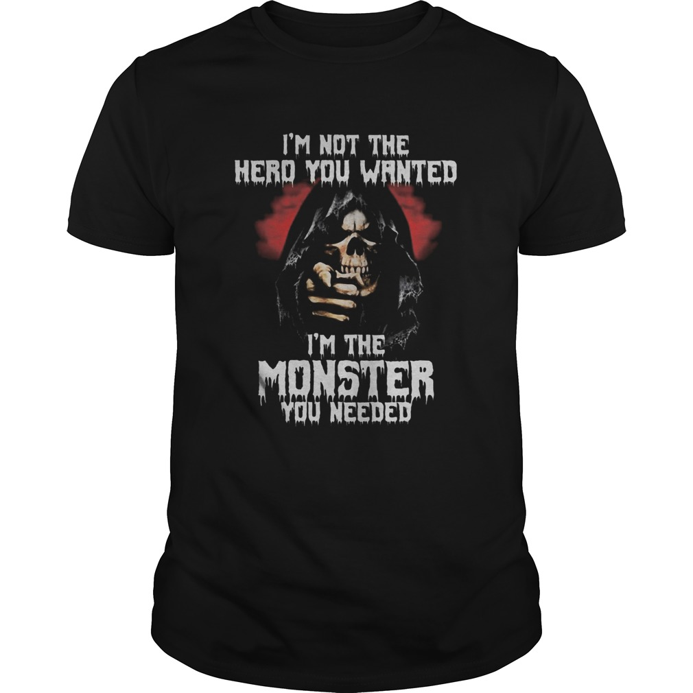 Skull im not the hero you wanted im the monster you needed shirt Classic Men's