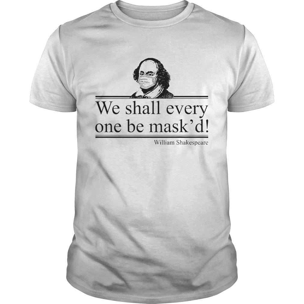 William Shakespeare We Shall Everyone Be Maskd shirt Classic Men's