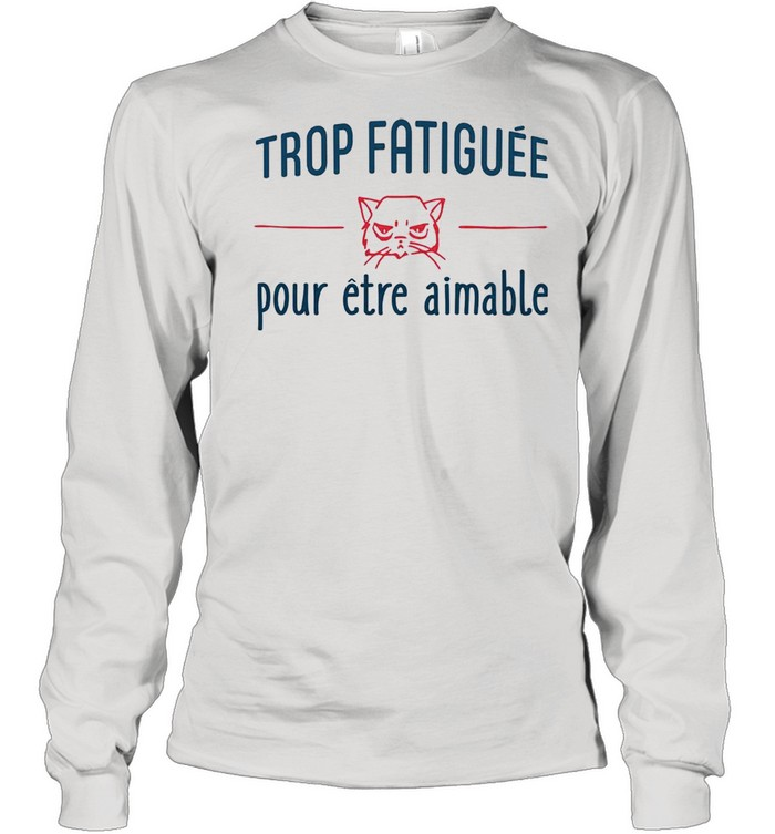 Trop Fatiguee Pour Etre Animable shirt Long Sleeved T-shirt
