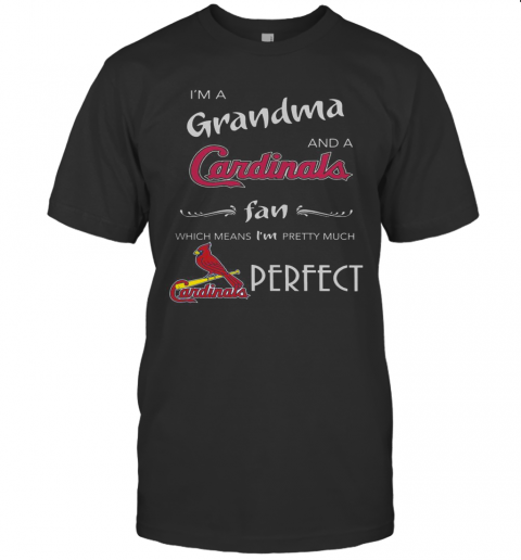 I'M Grandma And A St Louis Cardinals Fan Which Means I'M Pretty Much Perfect shirt Classic Men's