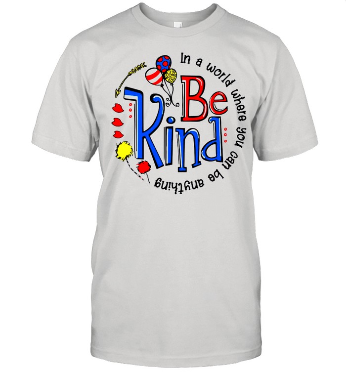 Be Kind In A World Where You Can Be Anything shirt Classic Men's T-shirt