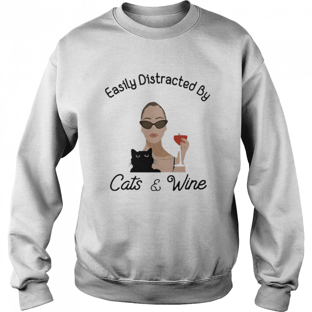 Easily Distracted By Cats And Wine Ladies  Unisex Sweatshirt