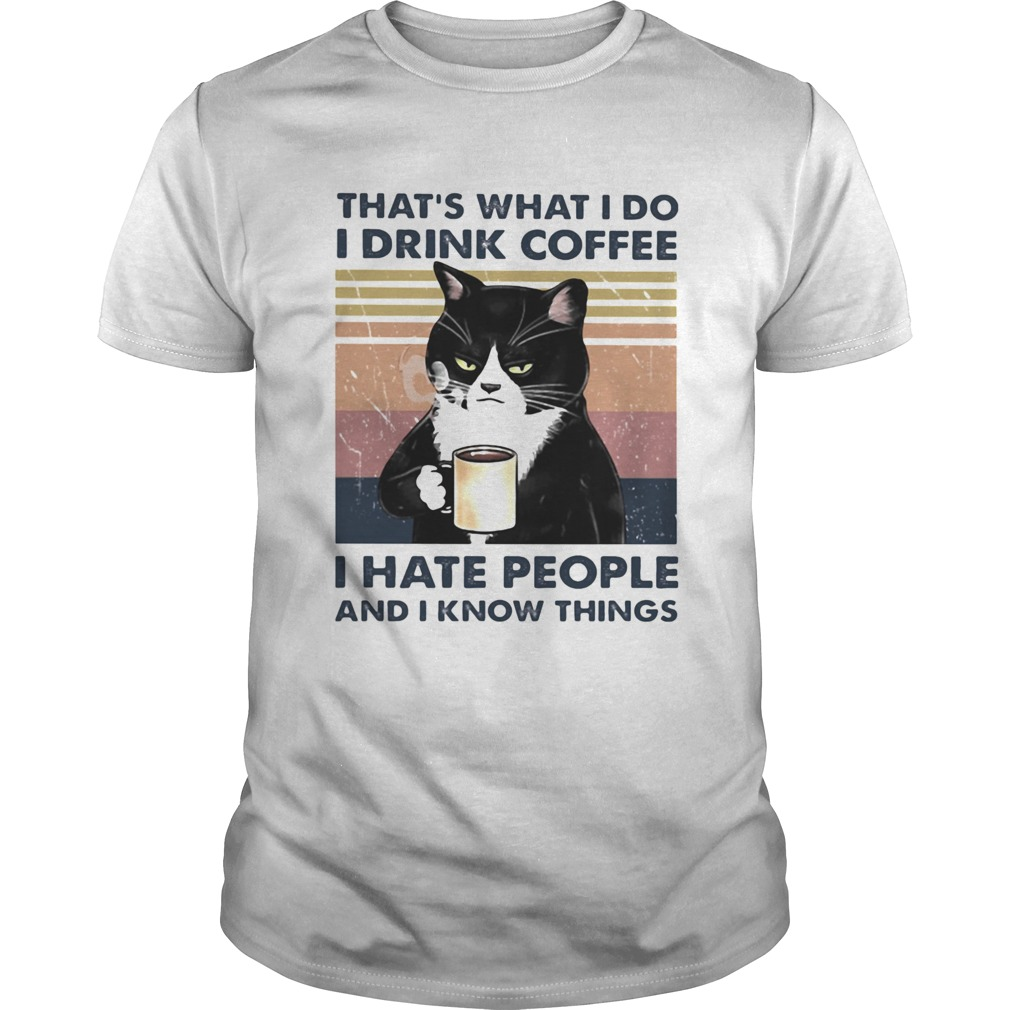 THATS WHAT I DO I DRINK COFFEE I HATE PEOPLE AND I KNOW THINGS CAT VINTAGE RETRO shirt Classic Men's