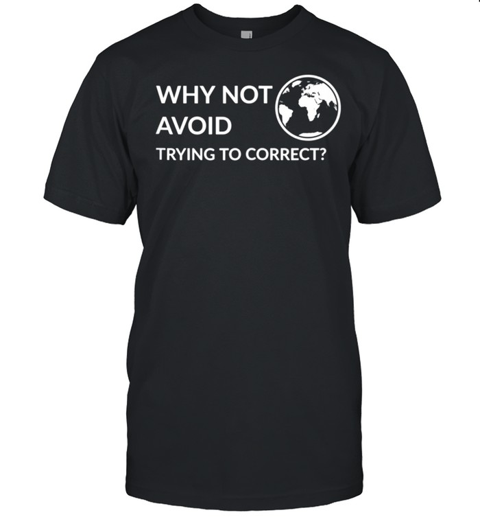 Why not avoid trying to correct shirt Classic Men's T-shirt
