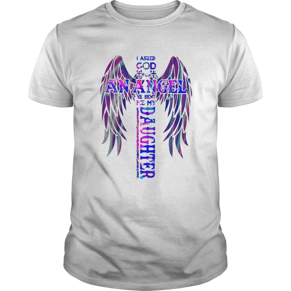 I asked god for an angel he sent me my daughter Cross shirt Classic Men's