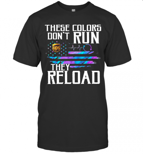 These Colors Dont Run UPS They Reload shirt Classic Men's