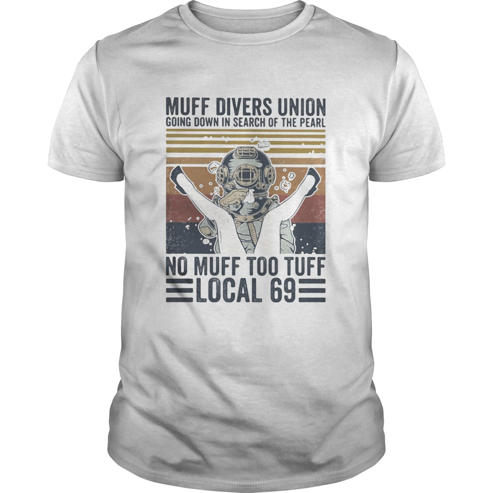 Muff divers union going down in search of the pearl no muff too tuff local 69 Vintage retro shirt Classic Men's