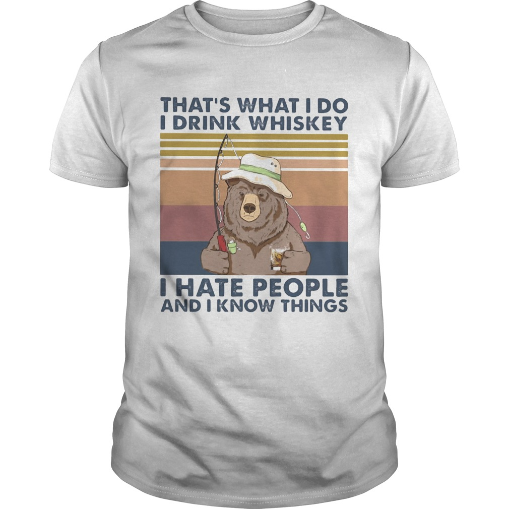 Thats What I Do I Drink Whiskey I Hate People And I Know Things Fishing Bear Vintage Retro shirt Classic Men's