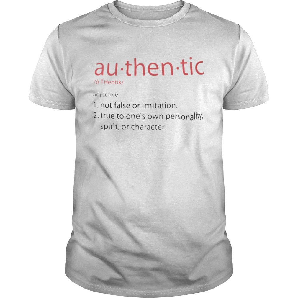 Authentic Not false or imitation True to ones own personality spirit or charater shirt Classic Men's