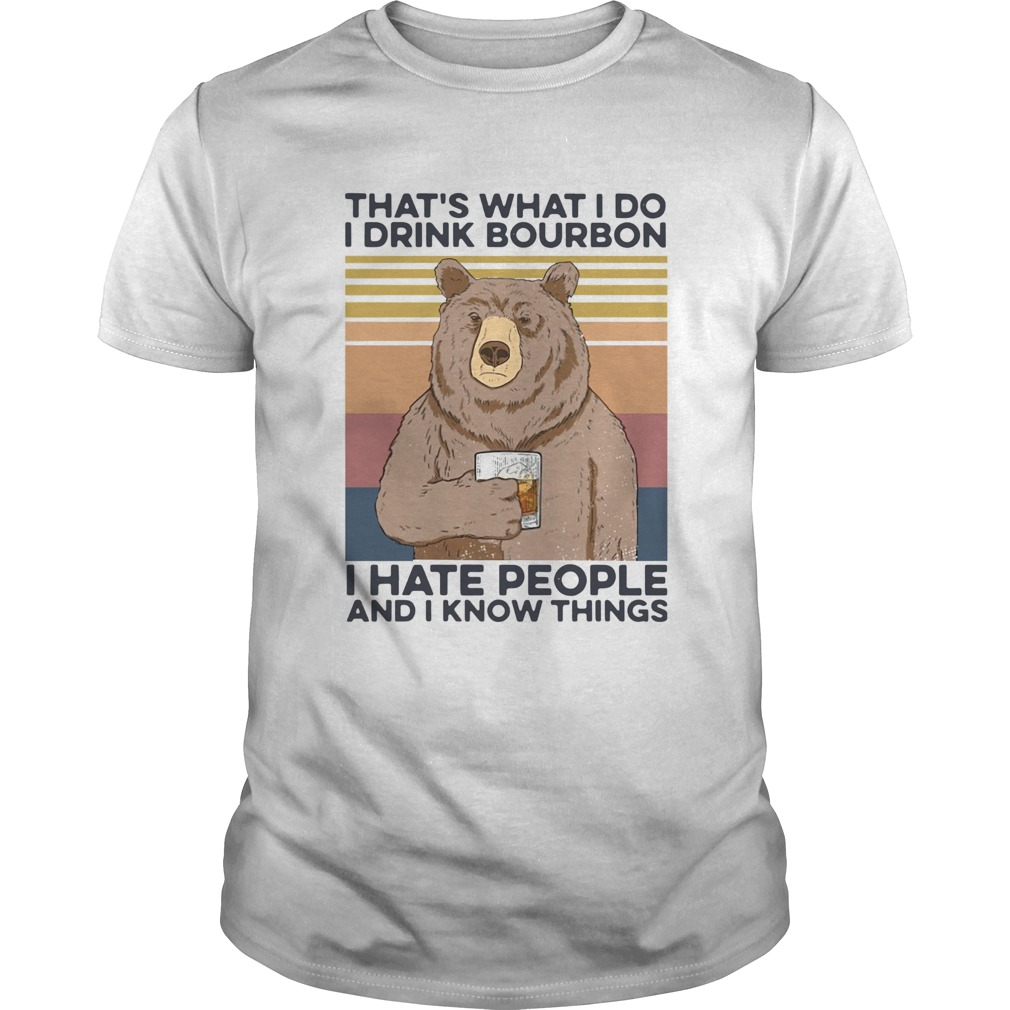 Bear thats what I do drink bourbon I hate people and I know things vintage shirt Classic Men's