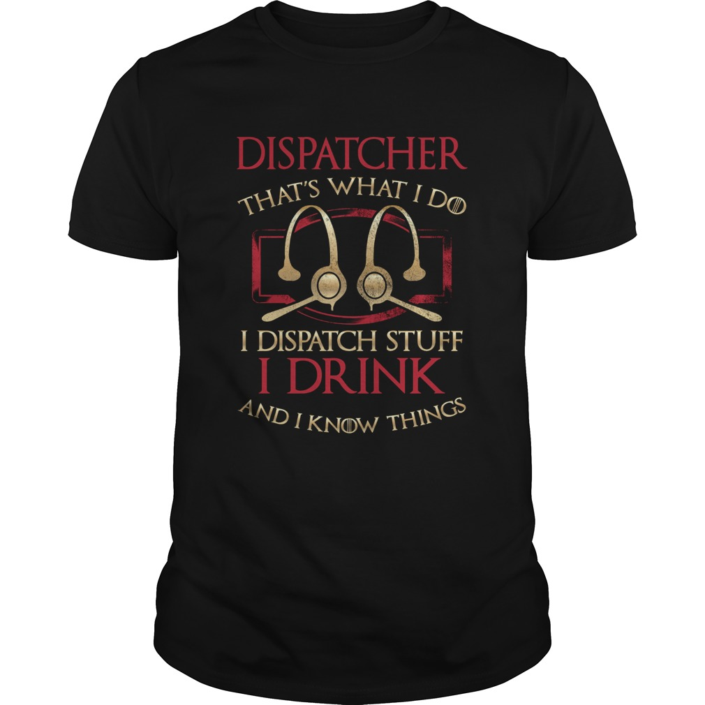Dispatcher thats what i do i dispatch stuff i drink and i know things shirt Classic Men's