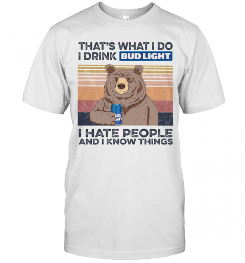 Bear That'S What I Do I Drink Budlight I Hate People And I Know Things Vintage Retro shirt Classic Men's