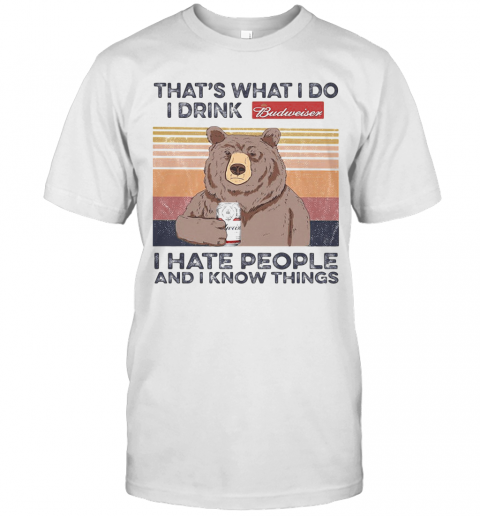 Bear That'S What I Do I Drink Budweiser I Hate People And I Know Things Vintage Retro shirt Classic Men's