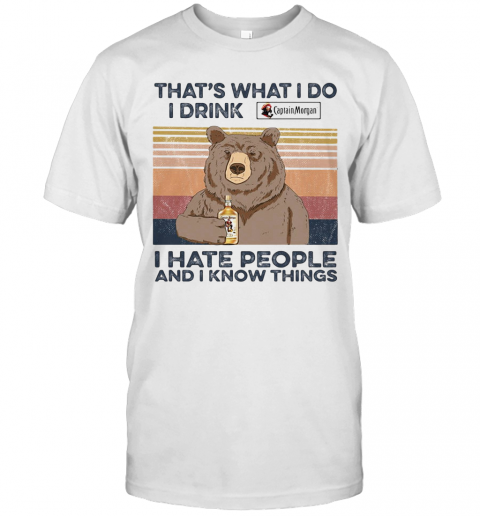 Bear That'S What I Do I Drink Captain Morgan I Hate People And I Know Things Vintage Retro shirt Classic Men's