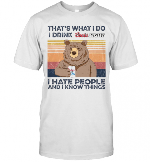 Bear That'S What I Do I Drink Coors Light I Hate People And I Know Things Vintage Retro shirt Classic Men's