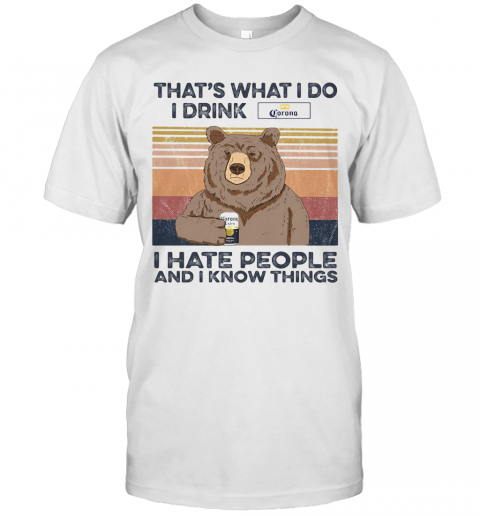 Bear That'S What I Do I Drink Corona I Hate People And I Know Things Vintage Retro shirt Classic Men's