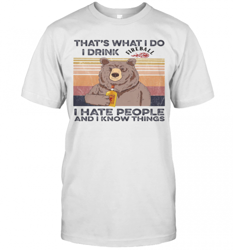 Bear That'S What I Do I Drink Fireball I Hate People And I Know Things Vintage Retro shirt Classic Men's