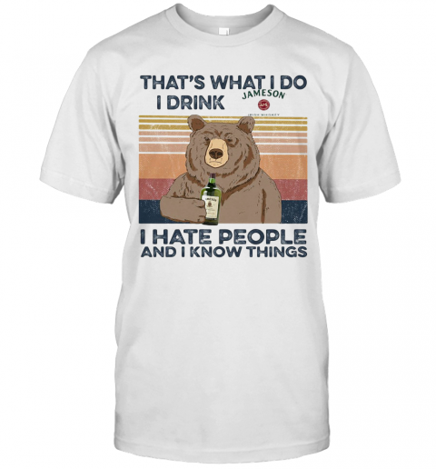 Bear That'S What I Do I Drink Jameson I Hate People And I Know Things Vintage Retro shirt Classic Men's